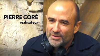 ITW - Pierre Coré, réalisateur